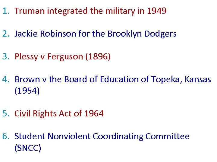 1. Truman integrated the military in 1949 2. Jackie Robinson for the Brooklyn Dodgers