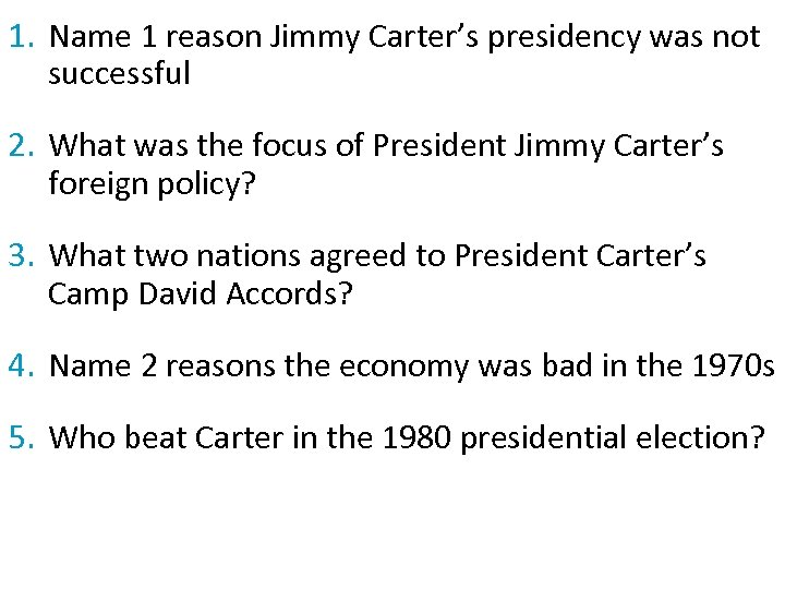 1. Name 1 reason Jimmy Carter's presidency was not successful 2. What was the