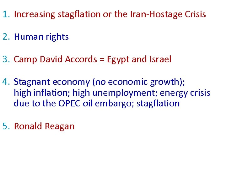 1. Increasing stagflation or the Iran-Hostage Crisis 2. Human rights 3. Camp David Accords