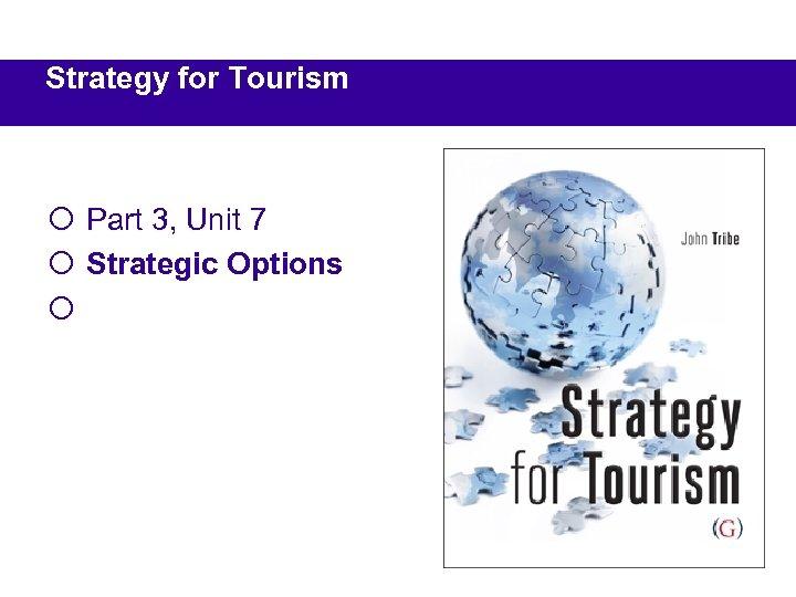Strategy for Tourism ¡ Part 3, Unit 7 ¡ Strategic Options ¡