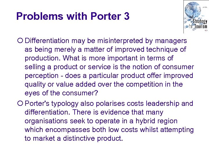 Problems with Porter 3 ¡ Differentiation may be misinterpreted by managers as being merely