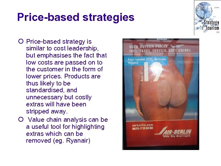 Price-based strategies ¡ Price-based strategy is similar to cost leadership, but emphasises the fact