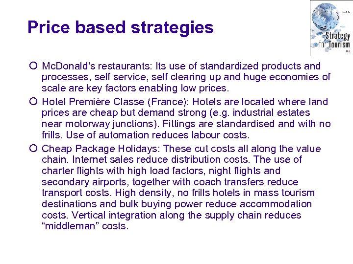 Price based strategies ¡ Mc. Donald's restaurants: Its use of standardized products and processes,