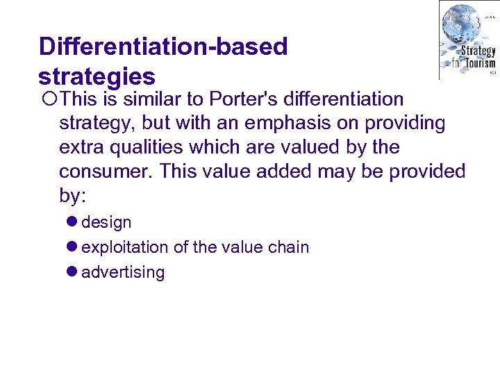 Differentiation-based strategies ¡This is similar to Porter's differentiation strategy, but with an emphasis on