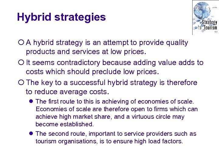 Hybrid strategies ¡ A hybrid strategy is an attempt to provide quality products and
