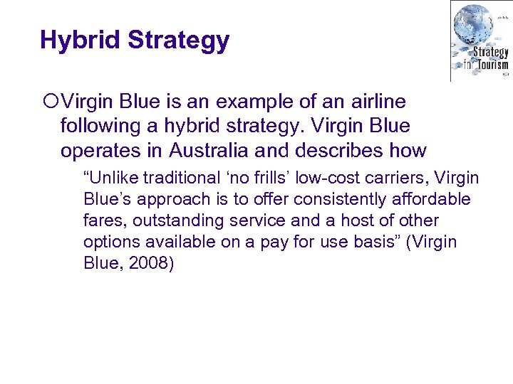 Hybrid Strategy ¡Virgin Blue is an example of an airline following a hybrid strategy.