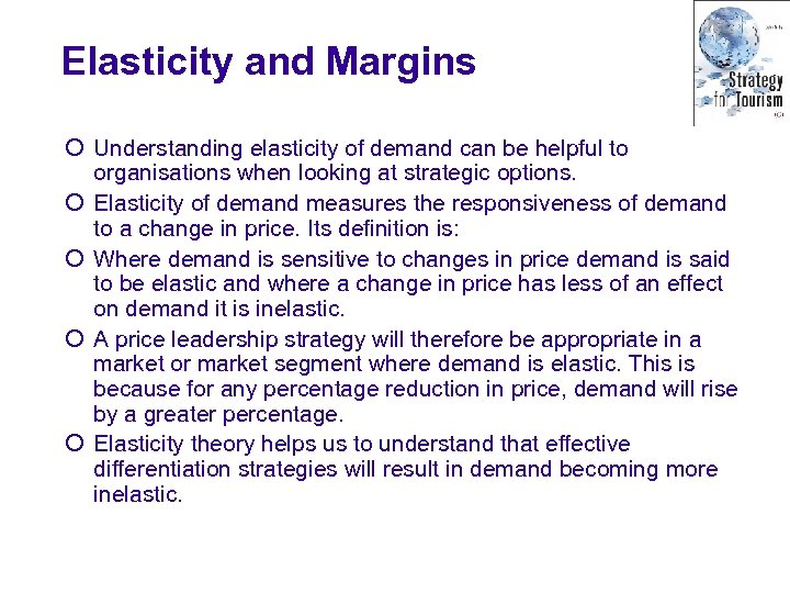 Elasticity and Margins ¡ Understanding elasticity of demand can be helpful to organisations when