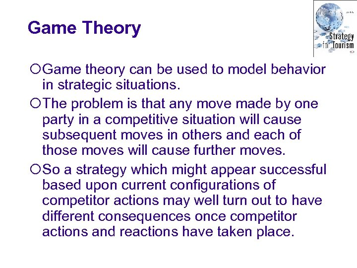 Game Theory ¡Game theory can be used to model behavior in strategic situations. ¡The
