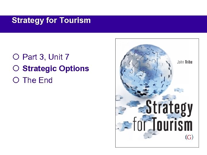 Strategy for Tourism ¡ Part 3, Unit 7 ¡ Strategic Options ¡ The End