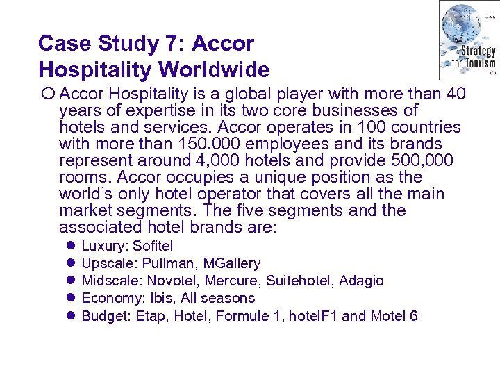 Case Study 7: Accor Hospitality Worldwide ¡ Accor Hospitality is a global player with