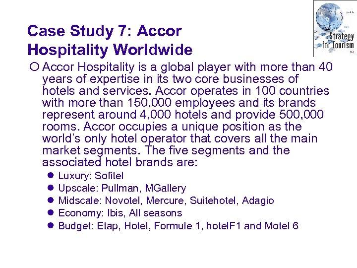 Case Study 7: Accor Hospitality Worldwide ¡ Accor Hospitality is a global player with