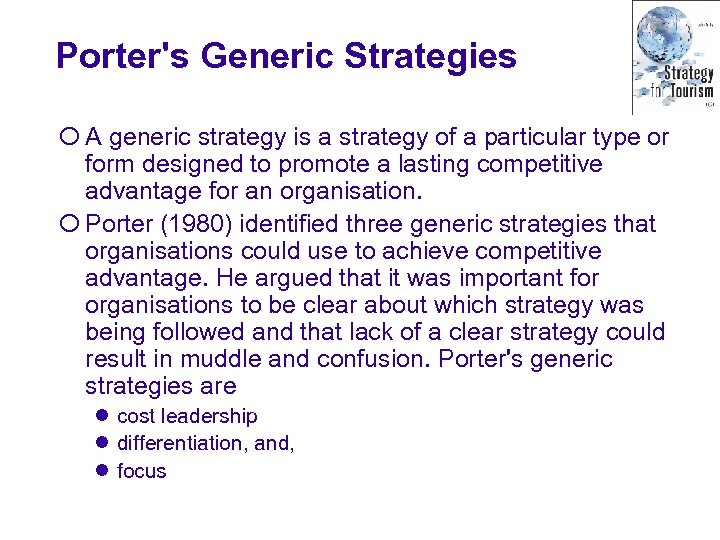 Porter's Generic Strategies ¡ A generic strategy is a strategy of a particular type