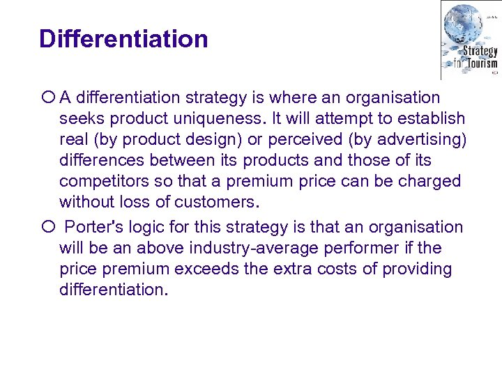 Differentiation ¡ A differentiation strategy is where an organisation seeks product uniqueness. It will