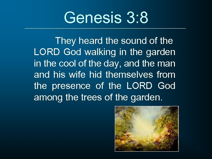 Genesis 3: 8 They heard the sound of the LORD God walking in the