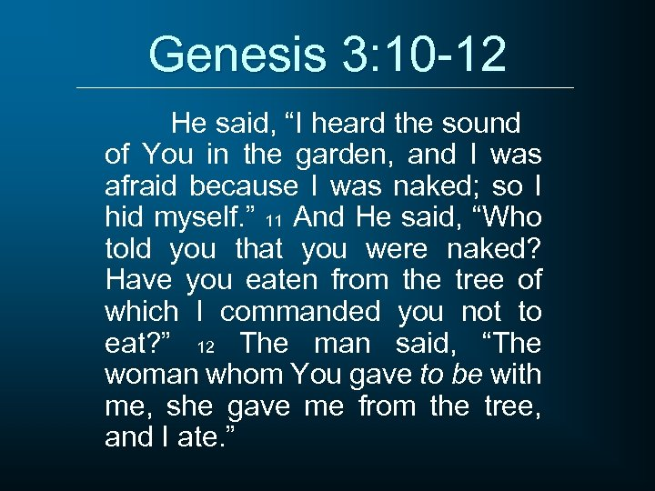 """Genesis 3: 10 -12 He said, """"I heard the sound of You in the"""