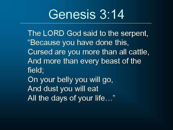 """Genesis 3: 14 The LORD God said to the serpent, """"Because you have done"""