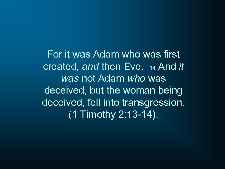 For it was Adam who was first created, and then Eve. 14 And it