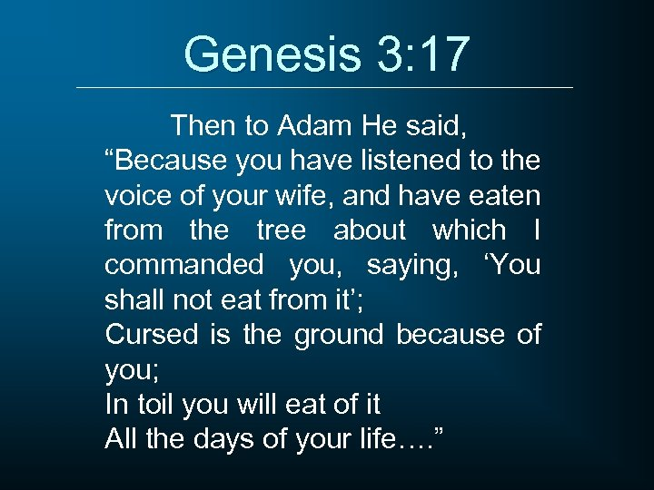 """Genesis 3: 17 Then to Adam He said, """"Because you have listened to the"""