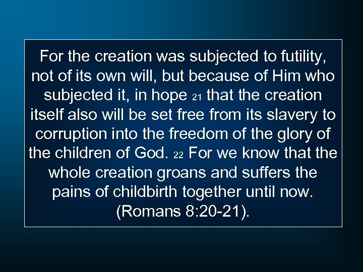 For the creation was subjected to futility, not of its own will, but because
