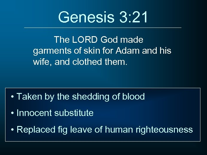 Genesis 3: 21 The LORD God made garments of skin for Adam and his