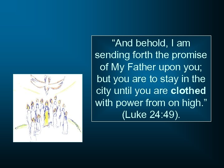"""""""And behold, I am sending forth the promise of My Father upon you; but"""