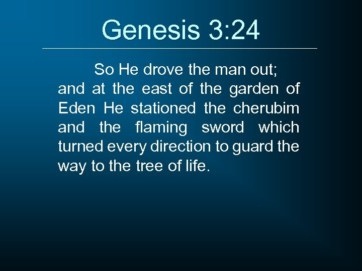 Genesis 3: 24 So He drove the man out; and at the east of