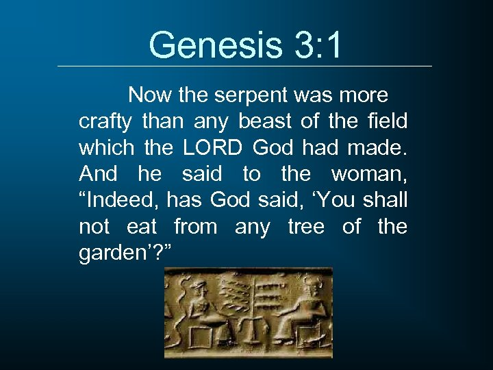 Genesis 3: 1 Now the serpent was more crafty than any beast of the
