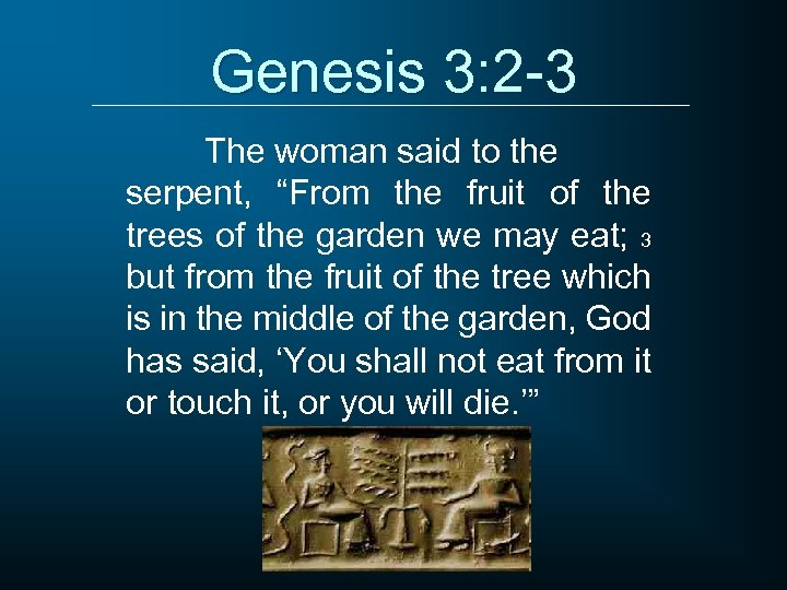 """Genesis 3: 2 -3 The woman said to the serpent, """"From the fruit of"""