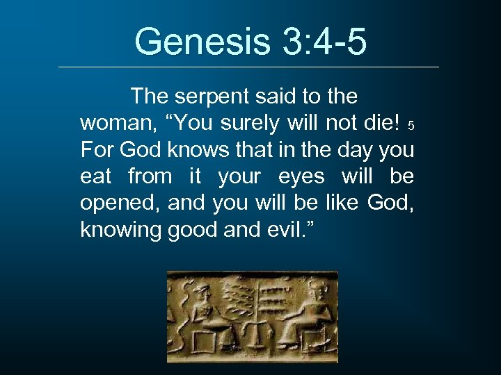 """Genesis 3: 4 -5 The serpent said to the woman, """"You surely will not"""