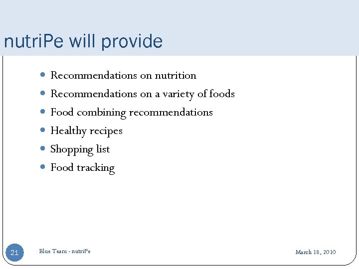 nutri. Pe will provide Recommendations on nutrition Recommendations on a variety of foods Food