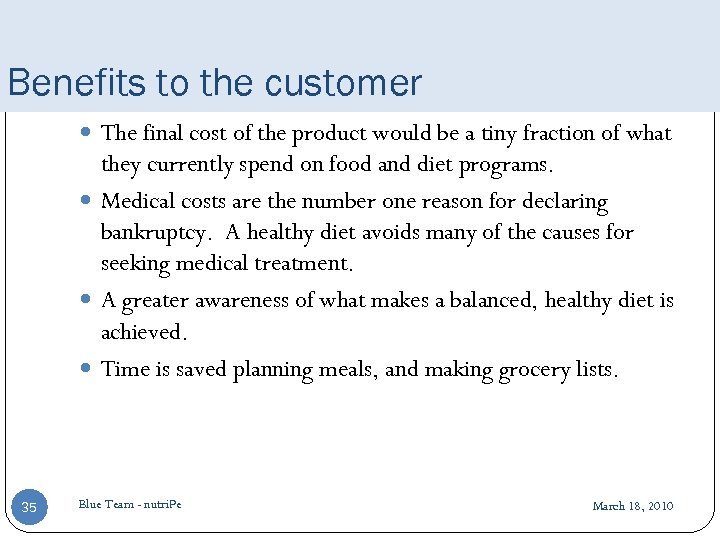 Benefits to the customer The final cost of the product would be a tiny