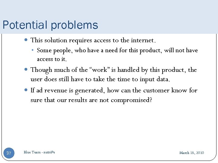 Potential problems This solution requires access to the internet. • Some people, who have
