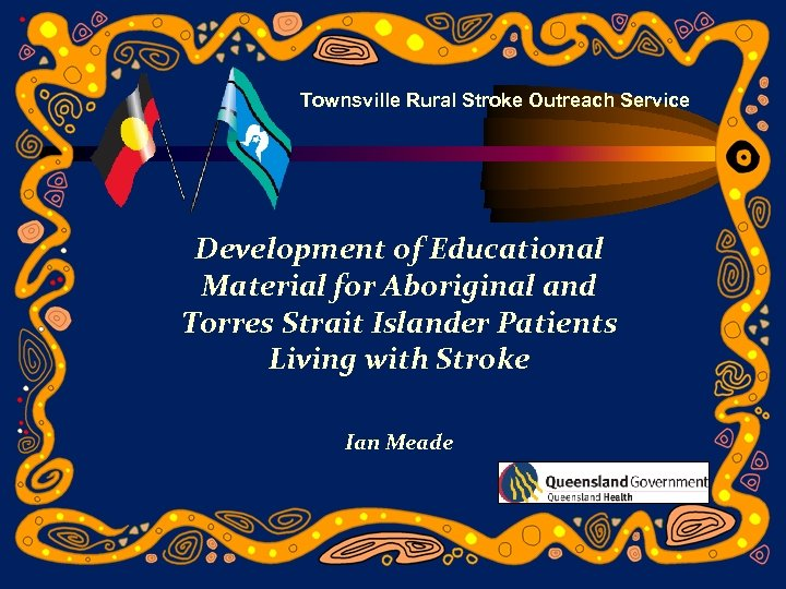 Townsville Rural Stroke Outreach Service Development of Educational Material for Aboriginal and Torres Strait