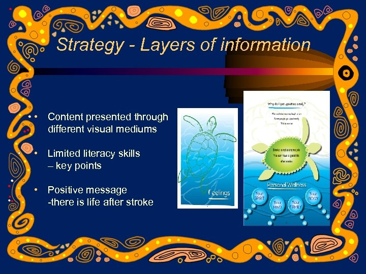 Strategy - Layers of information • Content presented through different visual mediums • Limited