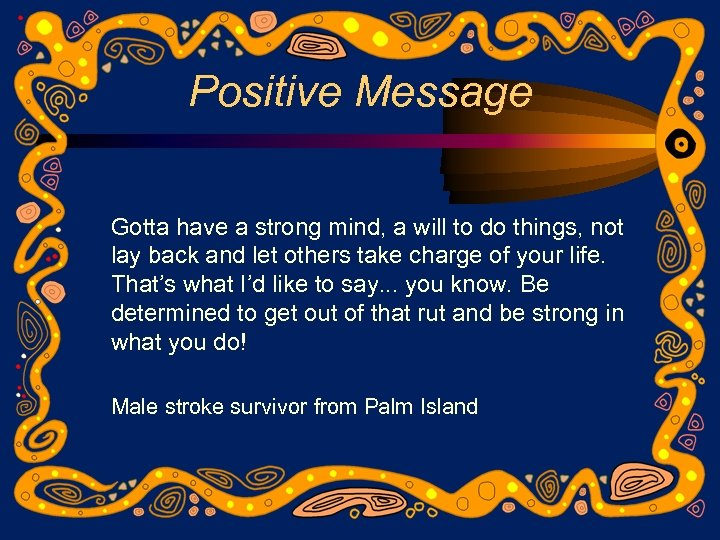 Positive Message Gotta have a strong mind, a will to do things, not lay