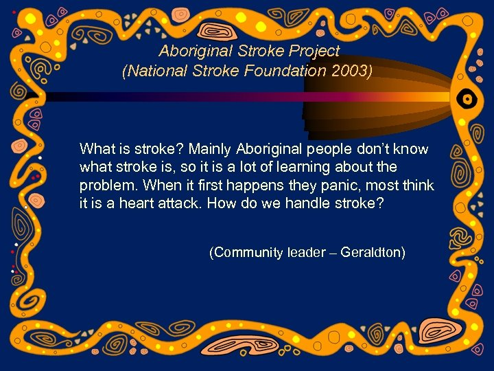 Aboriginal Stroke Project (National Stroke Foundation 2003) What is stroke? Mainly Aboriginal people don't