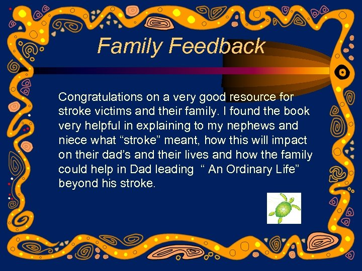 Family Feedback Congratulations on a very good resource for stroke victims and their family.