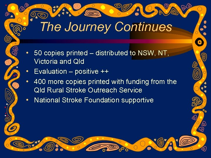 The Journey Continues • 50 copies printed – distributed to NSW, NT, Victoria and