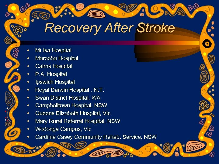 Recovery After Stroke • • • Mt Isa Hospital Mareeba Hospital Cairns Hospital P.