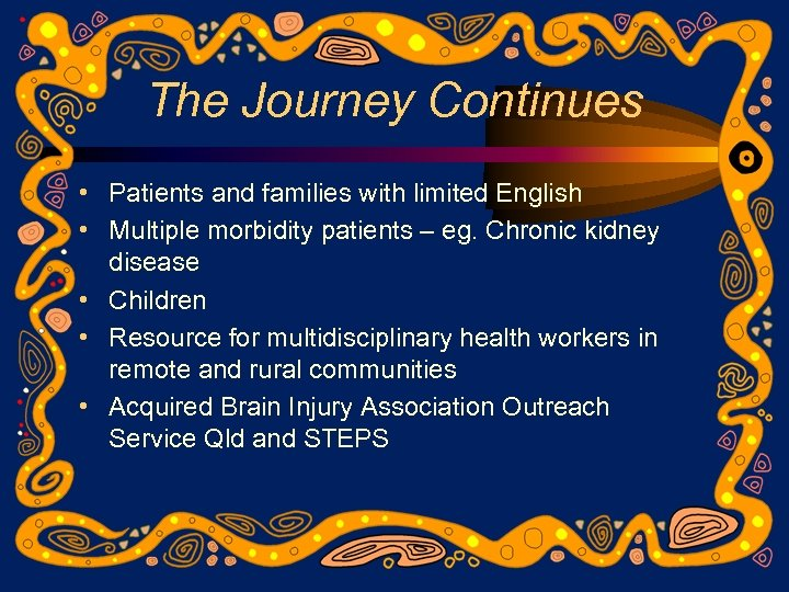 The Journey Continues • Patients and families with limited English • Multiple morbidity patients