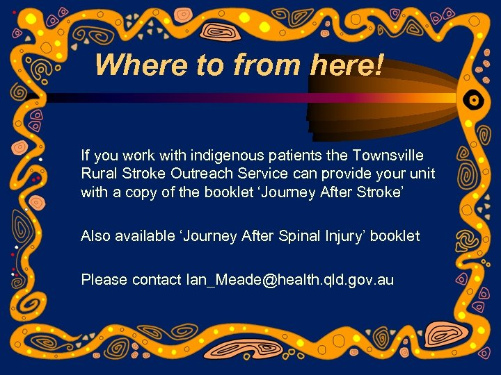 Where to from here! If you work with indigenous patients the Townsville Rural Stroke