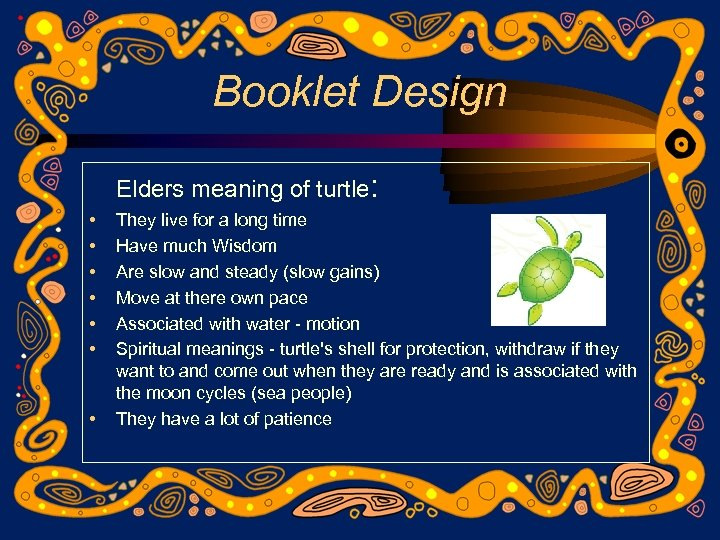 Booklet Design Elders meaning of turtle: • • They live for a long time