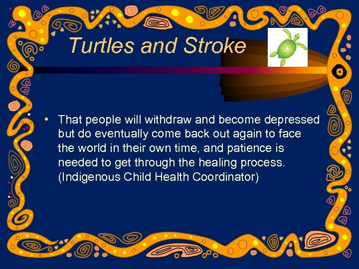 Turtles and Stroke • That people will withdraw and become depressed but do eventually