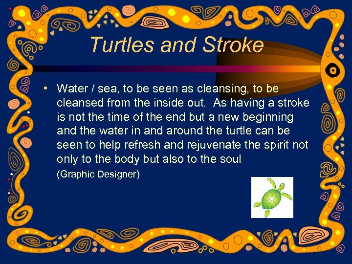 Turtles and Stroke • Water / sea, to be seen as cleansing, to be