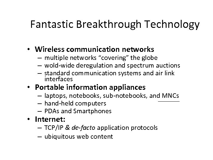 "Fantastic Breakthrough Technology • Wireless communication networks – multiple networks ""covering"" the globe –"