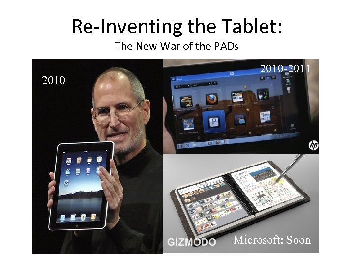 Re-Inventing the Tablet: The New War of the PADs 2010 -2011 Microsoft: Soon