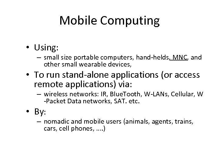 Mobile Computing • Using: – small size portable computers, hand-helds, MNC, and other small