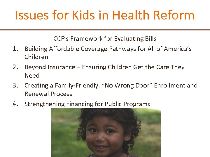 Issues for Kids in Health Reform 1. 2. 3. 4. CCF's Framework for Evaluating