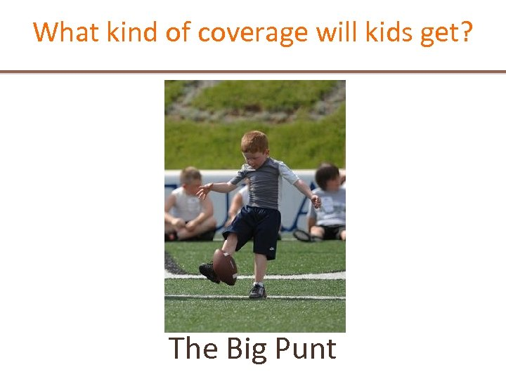 What kind of coverage will kids get? The Big Punt