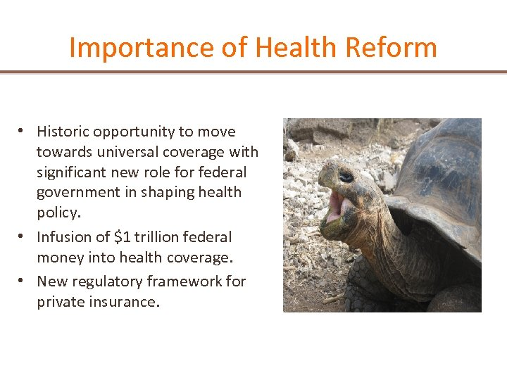 Importance of Health Reform • Historic opportunity to move towards universal coverage with significant